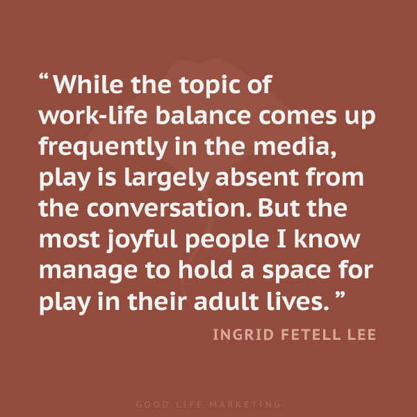 Work life balance quote - Ingrid Fetell Lee