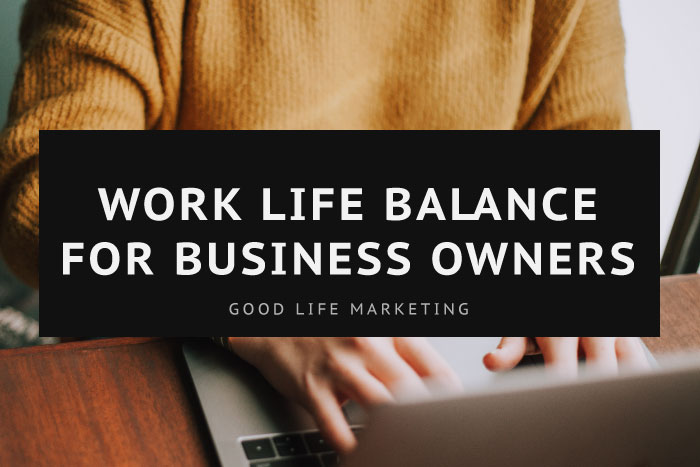 Work Life Balance: How to Master it in Your Biz