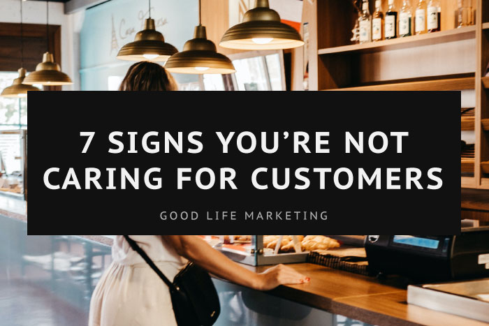 Caring For Customers? Here's 7 Signs You're Losing Their Love