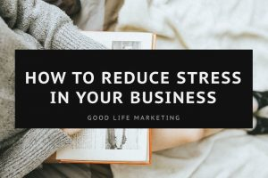 How to Reduce Stress in Your Business